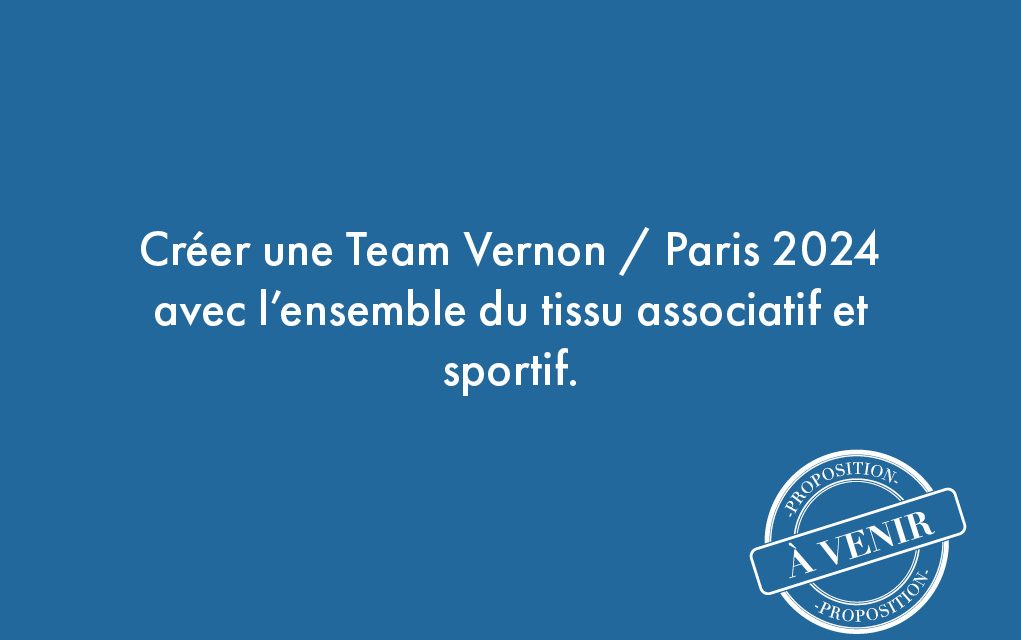 102. Créer une Team Vernon / Paris 2024 avec l'ensemble du tissu associatif et sportif.