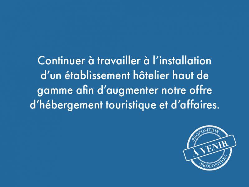 43. Continuer à travailler à l'installation d'un établissement hôtelier haut de gamme afin d'augmenter notre offre d'hébergement touristique et d'affaires.