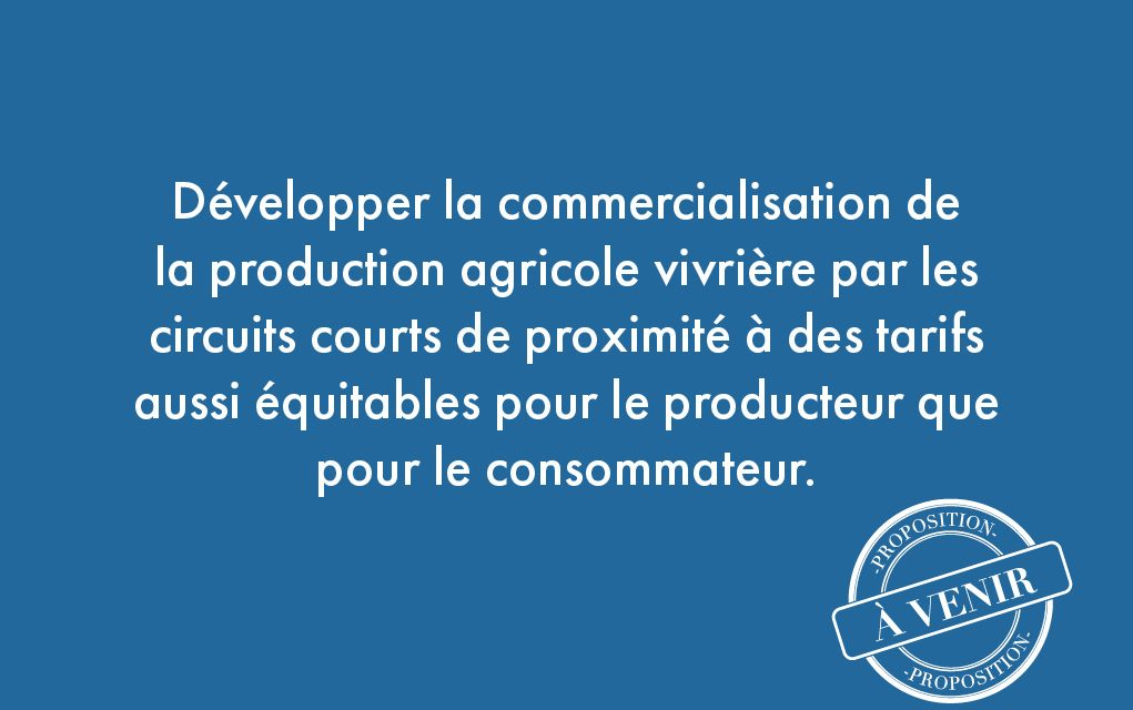 58. Développer la commercialisation de la production agricole vivrière par les circuits courts de proximité à des tarifs aussi équitables pour le producteur que pour le consommateur.