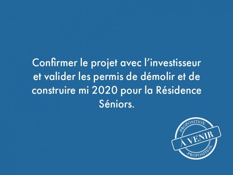 9. Confirmer le projet avec l'investisseur et valider les permis de démolir et de construire mi 2020 pour la résidence seniors.
