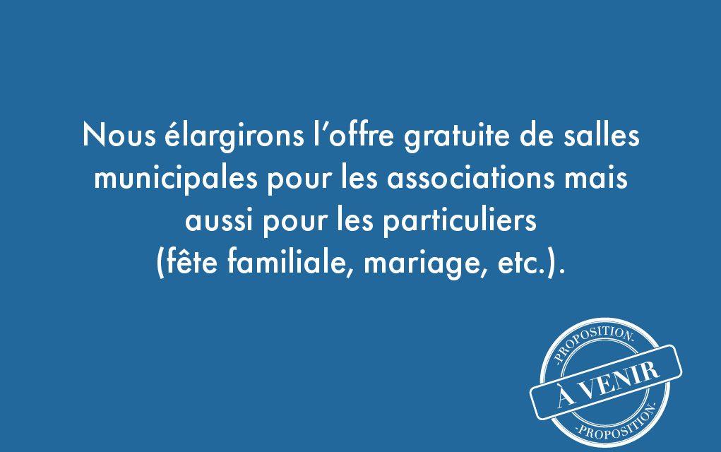 93. Nous élargirons l'offre gratuite de salles municipales pour les associations mais aussi pour les particuliers (fête familiale, mariage, etc.).
