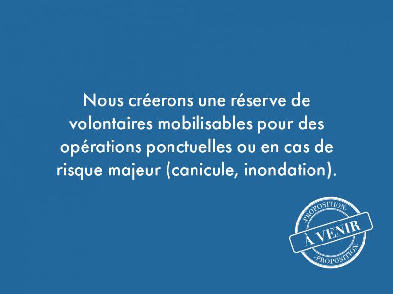 94. Nous créerons une réserve de volontaires mobilisables pour des opérations ponctuelles ou en cas de risque majeur (canicule, inondation).