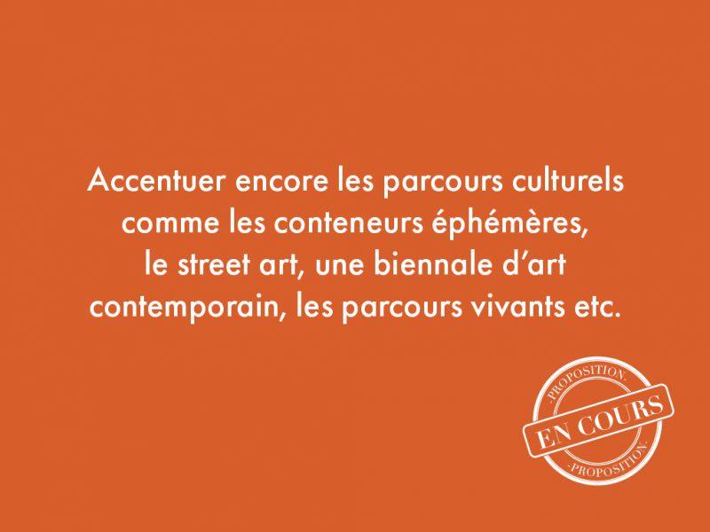 113. Accentuer encore les parcours culturels comme les conteneurs éphémères, le street art, une biennale d'art contemporain, les parcours vivants etc.