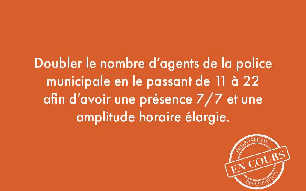 12. Doubler le nombre d'agents de la police municipale en le passant de 11 à 22 afin d'avoir une présence 7/7 et une amplitude horaire élargie.