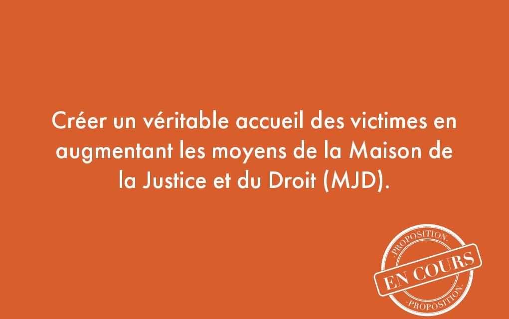 14. Créer un véritable accueil des victimes en augmentant les moyens de la Maison de la Justice et du Droit (MJD).
