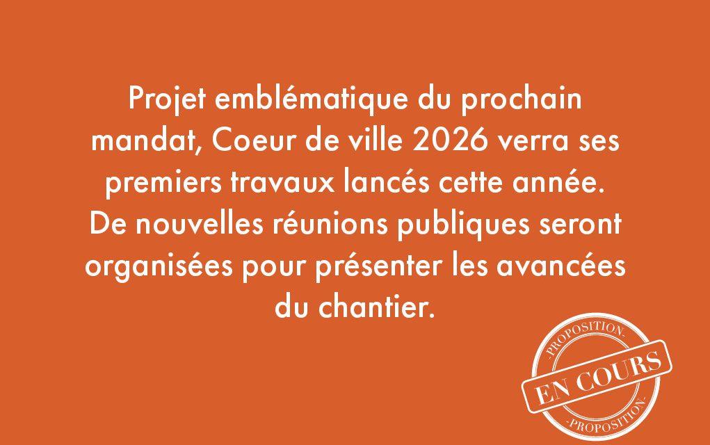 30. Projet emblématique du prochain mandat, Coeur de ville 2026 verra ses premiers travaux lancés cette année. De nouvelles réunions publiques seront organisées pour présenter les avancées du chantier.