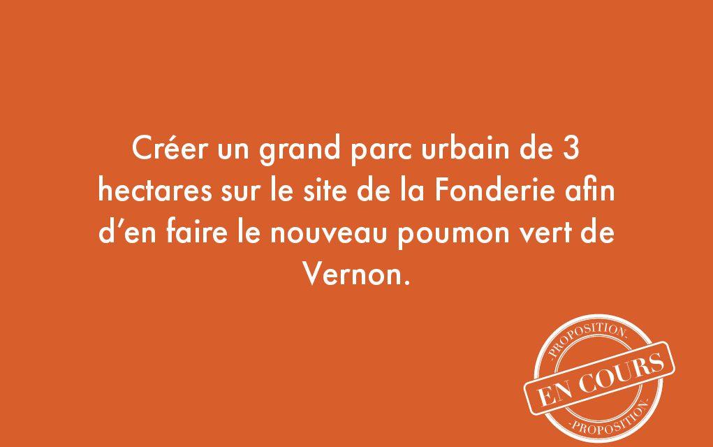 7. Créer un grand parc urbain de 3 hectares sur le site de la Fonderie afin d'en faire le nouveau poumon vert de Vernon.
