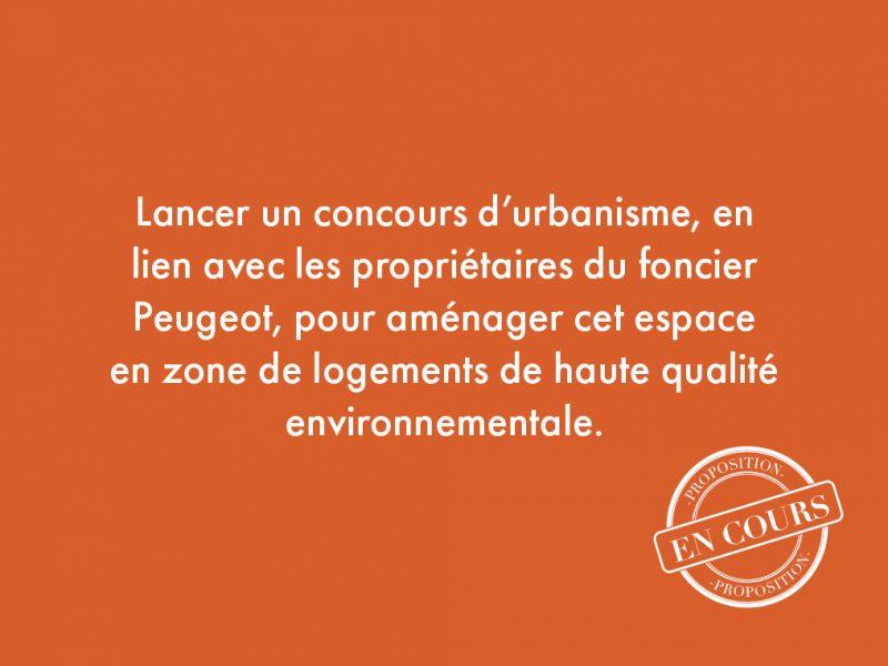 8. Lancer un concours d'urbanisme, en lien avec les propriétaires du foncier Peugeot, pour aménager cet espace en zone de logements de haute qualité environnementale.